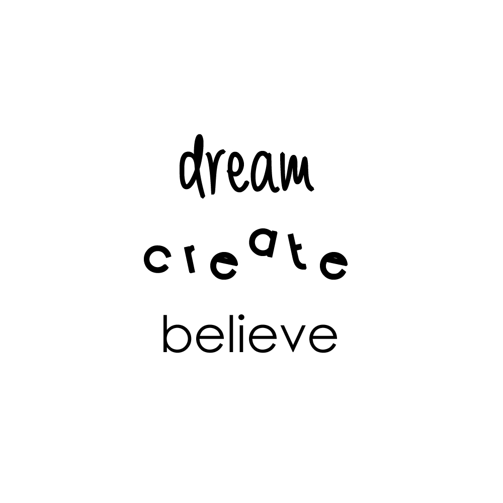 dream create believe